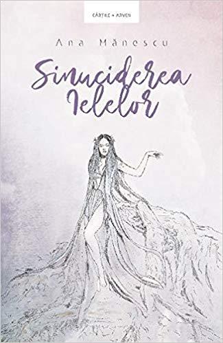 """Coperta carte """"Sinuciderea ielelor"""", scrisă de autoarea Ana Mănescu"""