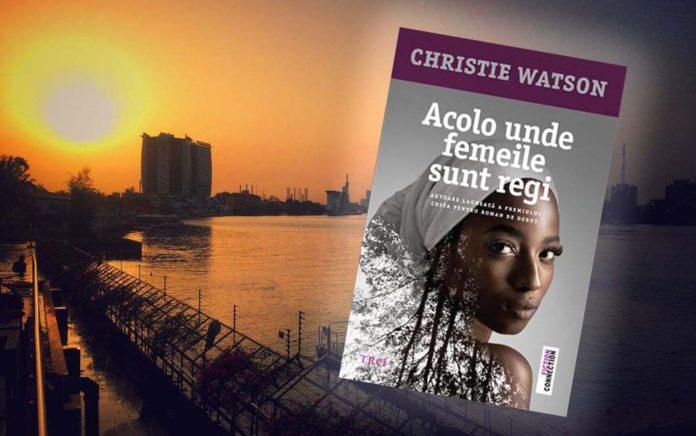 "Recenzie ""Acolo unde femeile sunt regi"" de Christie Watson"