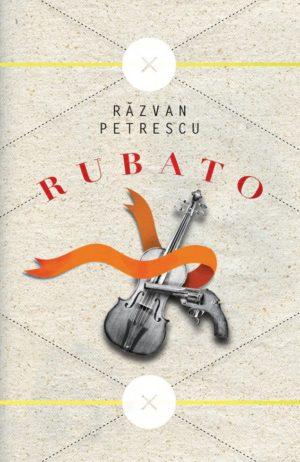 """Copertă carte """"Rubato"""", scrisă de Răzvan Petrescu"""